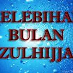 Kelebihan Dan Fadhilat Bulan Zulhijjah