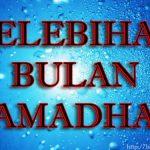 Kelebihan Dan Fadhilat Bulan Ramadhan