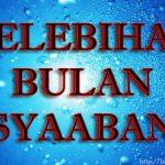 Kelebihan Dan Fadhilat Bulan Syaaban