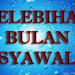 Kelebihan Dan Fadhilat Bulan Syawal