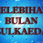 Kelebihan Dan Fadhilat Bulan Zulkaedah