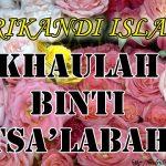 Khaulah Binti Tsa'labah .:Wanita Yang Aduannya Didengar Allah Dari Langit Ketujuh:. ( Srikandi Islam )