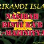 Nasibah Binti Ka'b Al-Maziniyyah ( Srikandi Islam )