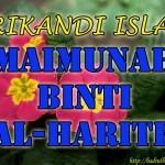 Maimunah Binti Al-Harits ( Srikandi Islam )