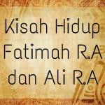 Kisah Hidup Fatimah R.A dan Ali R.A